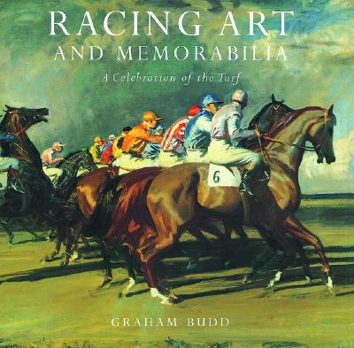 Racing Art and Memorabilia: A Celebration of the Turf - Budd, Graham