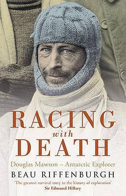 Racing with Death: Douglas Mawson - Antarctic Explorer - Riffenburgh, Beau