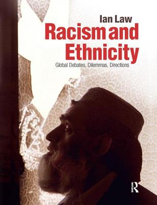 Racism and Ethnicity: Global Debates, Dilemmas, Directions - Law, Ian, Dr.