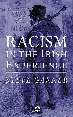 Racism in the Irish Experience - Garner, Steve, Dr.