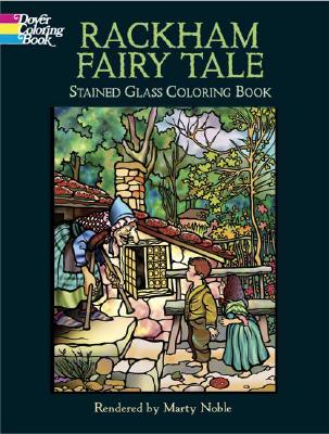 Rackham Fairy Tale Stained Glass Coloring Book - Rackham, Arthur, and Noble, Marty (Designer)