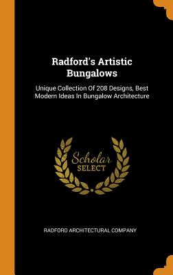 Radford's Artistic Bungalows: Unique Collection of 208 Designs, Best Modern Ideas in Bungalow Architecture - Company, Radford Architectural