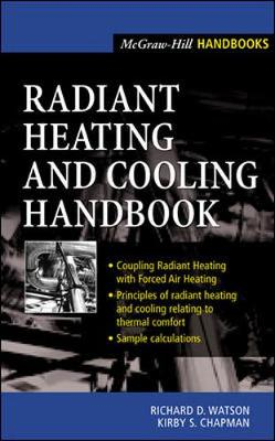 Radiant Heating and Cooling Handbook - Watson, Richard D, and Chapman, Kirby S