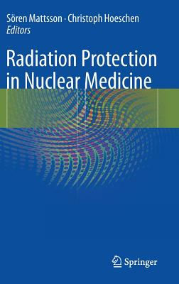 Radiation Protection in Nuclear Medicine - Hoeschen, Christoph (Editor), and Mattsson, Soren (Editor)