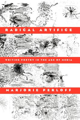 Radical Artifice: Writing Poetry in the Age of Media - Perloff, Marjorie, Professor