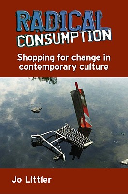 Radical Consumption: Shopping for Change in Contemporary Culture - Littler, Jo