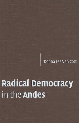 Radical Democracy in the Andes - Van Cott, Donna Lee