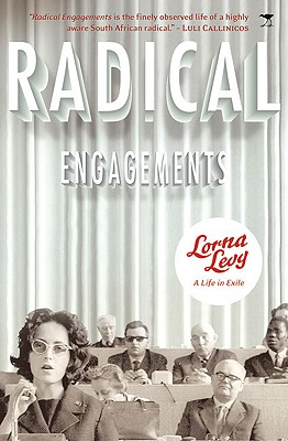 Radical Engagements: A Life in Exile - Levy, Lorna