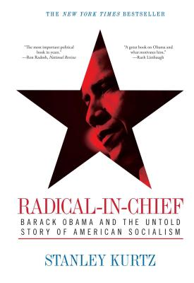 Radical-In-Chief: Barack Obama and the Untold Story of American Socialism - Kurtz, Stanley