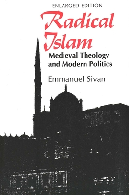 Radical Islam: Medieval Theology and Modern Politics, Enlarged Edition - Sivan, Emmanuel