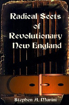 Radical Sects of Revolutionary New England - Marini, Stephen A