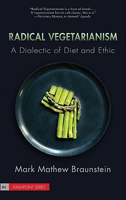 Radical Vegetarianism: A Dialectic of Diet and Ethic - Braunstein, Mark