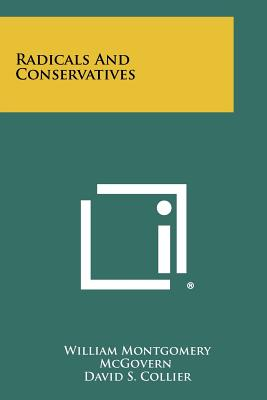 Radicals and Conservatives - McGovern, William Montgomery, PhD, and Collier, David S