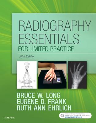 Radiography Essentials for Limited Practice - Long, Bruce W, MS, Rt(r)(CV), and Frank, Eugene D, and Ehrlich, Ruth Ann