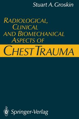 Radiological, Clinical and Biomechanical Aspects of Chest Trauma - Groskin, Stuart A