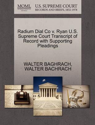 Radium Dial Co V. Ryan U.S. Supreme Court Transcript of Record with Supporting Pleadings - Baghrach, Walter, and Bachrach, Walter