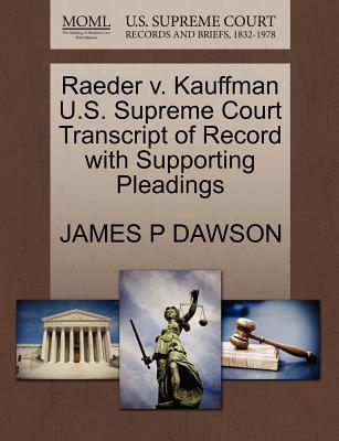 Raeder V. Kauffman U.S. Supreme Court Transcript of Record with Supporting Pleadings - Dawson, James P