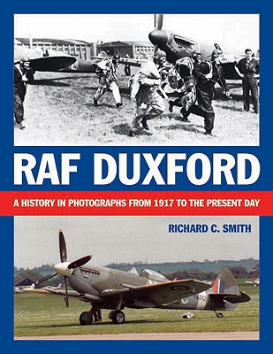 RAF Duxford: A History in Photographs from 1917 to the Present Day - Smith, Richard