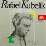 Rafael Kubelik and Old Czech Masters - Czech Philharmonic Orchestra; Rafael Kubelik (conductor)