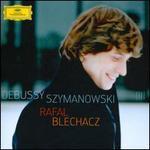 Rafal Blechacz Plays Debussy & Szymanowski