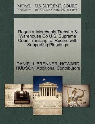Ragan V. Merchants Transfer & Warehouse Co U.S. Supreme Court Transcript of Record with Supporting Pleadings - Brenner, Daniel L, and Hudson, Howard, and Additional Contributors