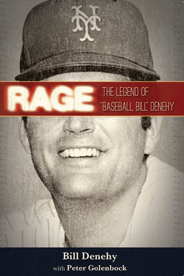 "Rage: The Legend of ""Baseball Bill"" Denehy - Denehy, Bill, and Golenbock, Peter"