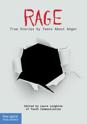 Rage: True Stories by Teens about Anger - Longhine, Laura (Editor), and Youth Communication