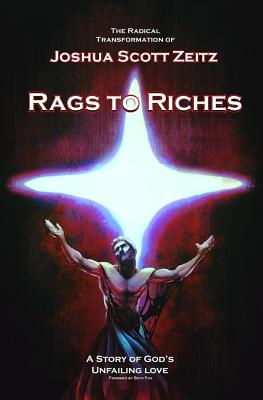 Rags to Riches: A Story of God's Unfailing Love - Zeitz, Joshua Scott, and Apple, Mark (Editor)