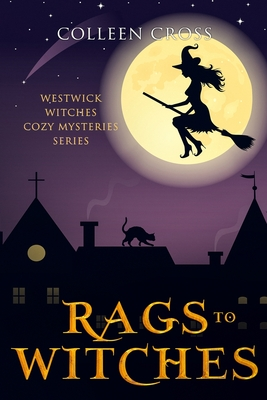 Rags to Witches: A Westwick Witches Cozy Mystery: Westwick Witches Cozy Mysteries - Cross, Colleen