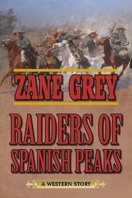 Raiders of Spanish Peaks: A Western Story - Grey, Zane