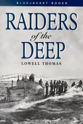 Raiders of the Deep - Thomas, Lowell, Jr., and Weir, Gary E (Introduction by)