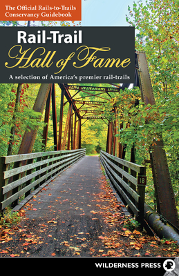 Rail-Trail Hall of Fame: A Selection of America's Premier Rail-Trails - Rails-To-Trails Conservancy