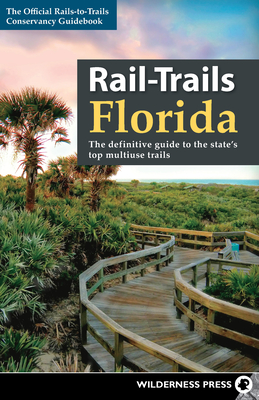 Rail-Trails Florida: The Definitive Guide to the State's Top Multiuse Trails - Conservancy, Rails-To-Trails