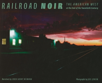 Railroad Noir: The American West at the End of the Twentieth Century - Niemann, Linda G, and Jensen, Joel (Photographer)