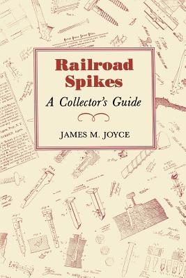 Railroad Spikes: A Collector's Guide - Joyce, James M