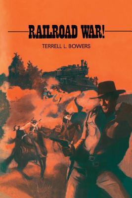Railroad War! - Bowers, Terrell L