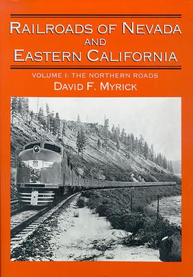 Railroads of Nevada and Eastern California: Volume One - Myrick, David F