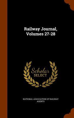 Railway Journal, Volumes 27-28 - National Association of Railway Agents (Creator)