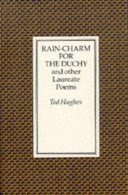 Rain-Charm for the Duchy: And Other Laureate Poems - Hughes, Ted