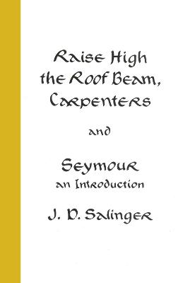 Raise High the Roof Beam, Carpenters; Seymour - an Introduction - Salinger, J.D.