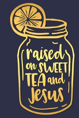 Raised on Sweet Tea and Jesus: A Matte Soft Cover Daily Prayer Journal Notebook to Write In, 120 Blank Lined Pages for Thoughts, Prayers, Thanks and Devotions - Devotional Journals