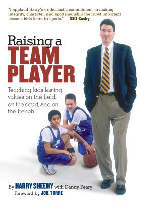 Raising a Team Player: Teaching Kids Lasting Values on the Field, on the Court, and on the Bench - Peary, Danny, and Sheehy, Harry, and Torre, Joe (Foreword by)