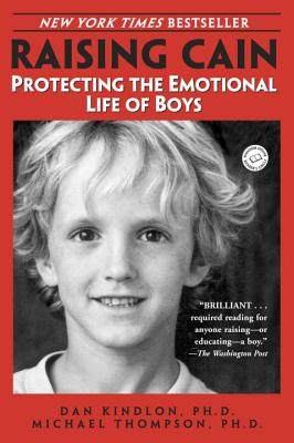 Raising Cain: Protecting the Emotional Life of Boys - Kindlon, Daniel J, and Thompson, Michael, Ph.D., and Barker, Teresa