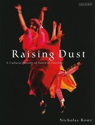 Raising Dust: A Cultural History of Dance in Palestine - Rowe, Nicholas