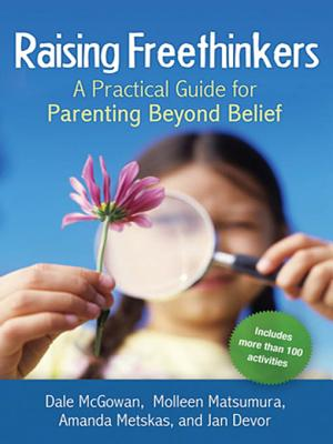 Raising Freethinkers: A Practical Guide for Parenting Beyond Belief - McGowan, Dale