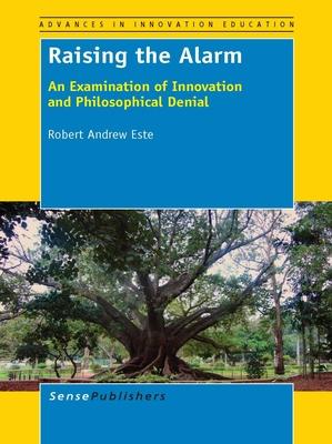 Raising the Alarm: An Examination of Innovation and Philosophical Denial - Este, Robert Andrew