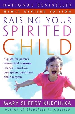 Raising Your Spirited Child: A Guide for Parents Whose Child Is More Intense, Sensitive, Perceptive, Persistent, and Energetic - Kurcinka, Mary Sheedy, M.A.