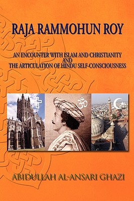 Raja Rammohun Roy: Encounter with Islam and Christianity and the Articulation of Hindu Self-Consciousness - Ghazi, Abidullah Al