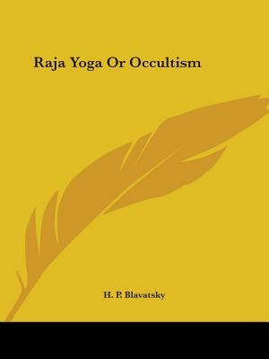 Raja Yoga or Occultism - Blavatsky, Helena Petrovna