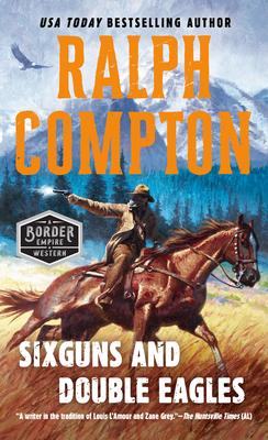 Ralph Compton Sixguns and Double Eagles - Compton, Ralph